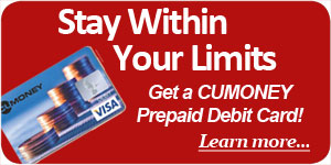 Stay within your limits. Get a CUMONEY PrePaid Debit Card. Learn more.